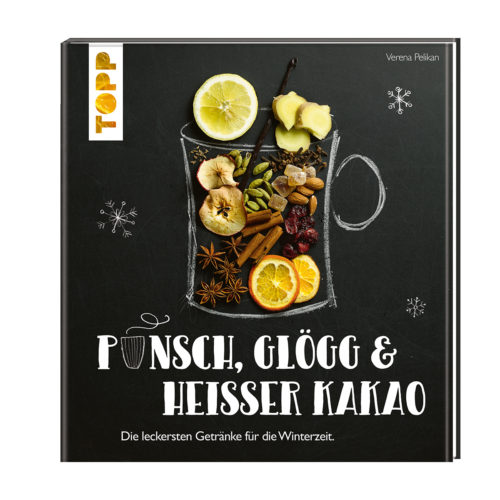 Punsch Glögg & heißer Kakao: Die leckersten Getränke für die Winterzeit. Das Buch von Verena Pelikan von Sweets & Lifestyle®